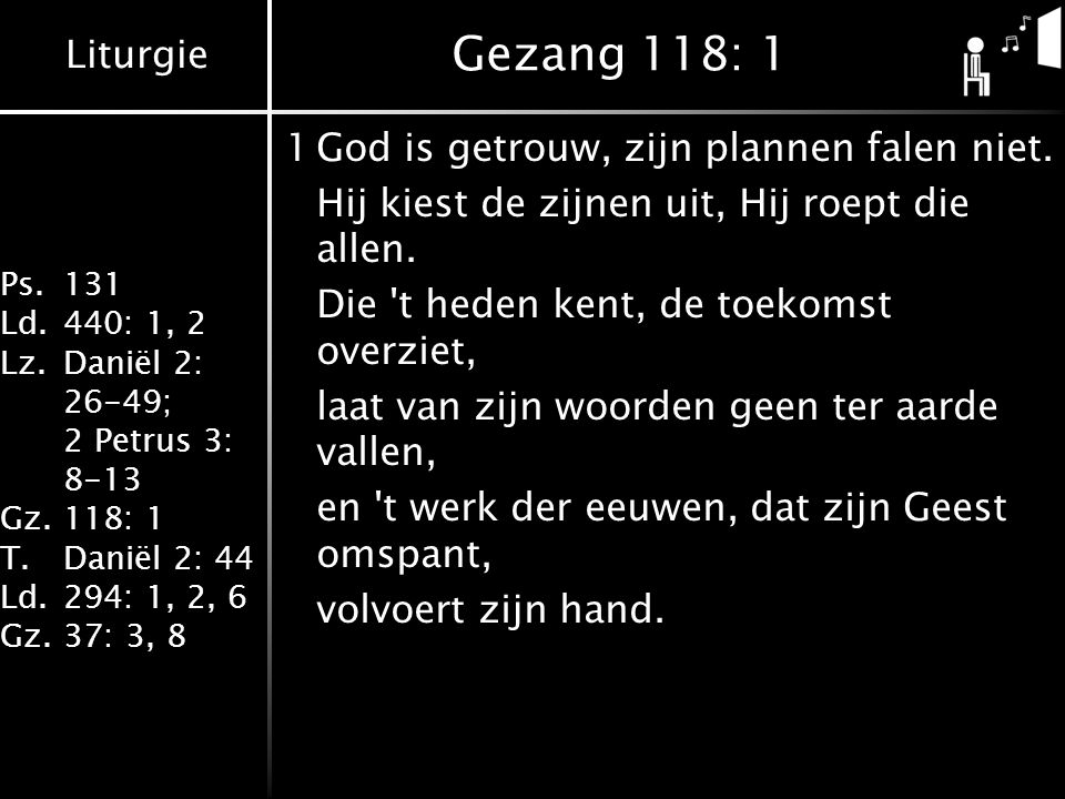 Gezang 118: 1 1 God is getrouw, zijn plannen falen niet.