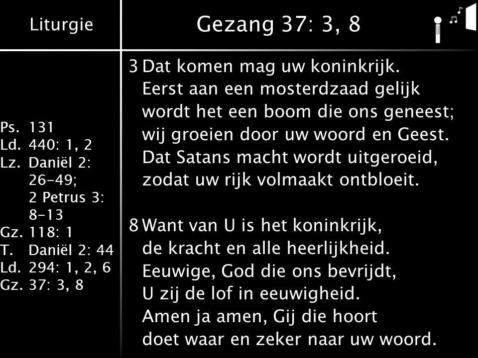 Gezang 37: 3, 8 3 Dat komen mag uw koninkrijk.