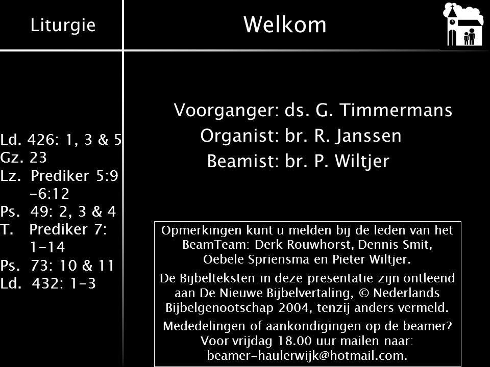 Welkom Voorganger: ds. G. Timmermans Organist: br. R. Janssen Beamist: br. P. Wiltjer