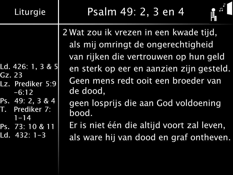 Psalm 49: 2, 3 en 4 2 Wat zou ik vrezen in een kwade tijd,