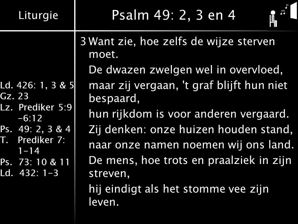 Psalm 49: 2, 3 en 4 3 Want zie, hoe zelfs de wijze sterven moet.
