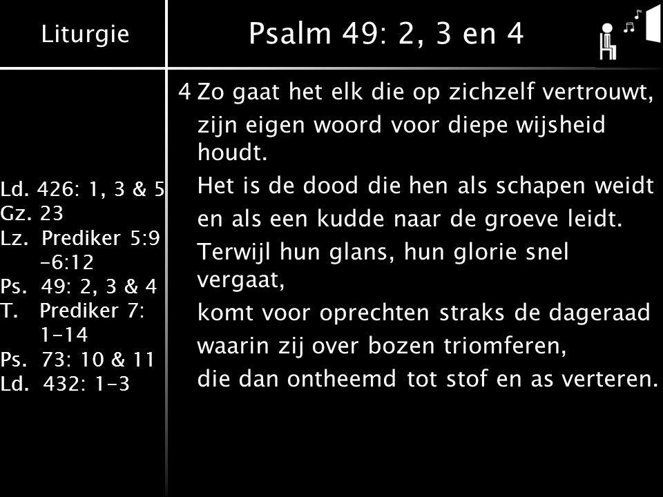 Psalm 49: 2, 3 en 4 4 Zo gaat het elk die op zichzelf vertrouwt,