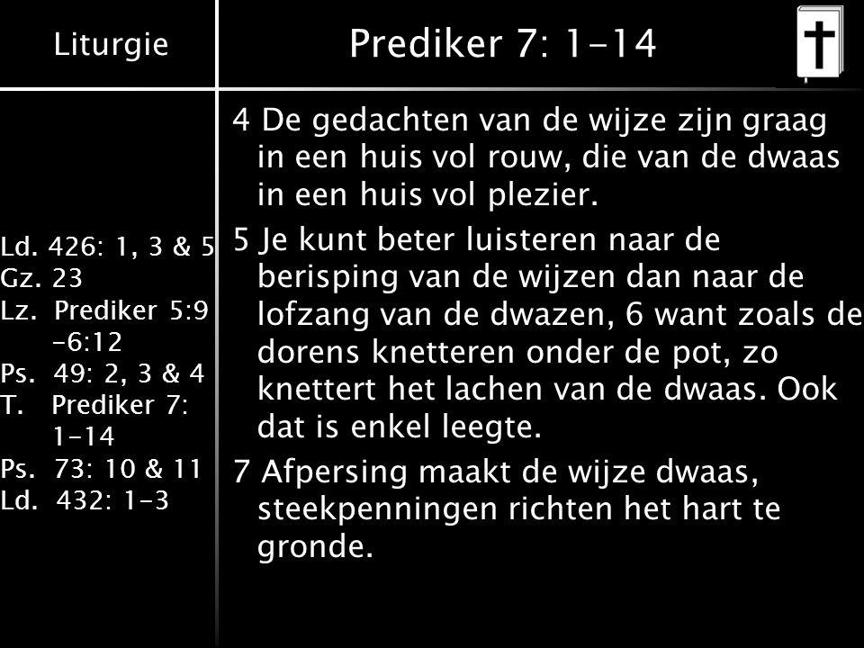 Prediker 7: 1-14 4 De gedachten van de wijze zijn graag in een huis vol rouw, die van de dwaas in een huis vol plezier.
