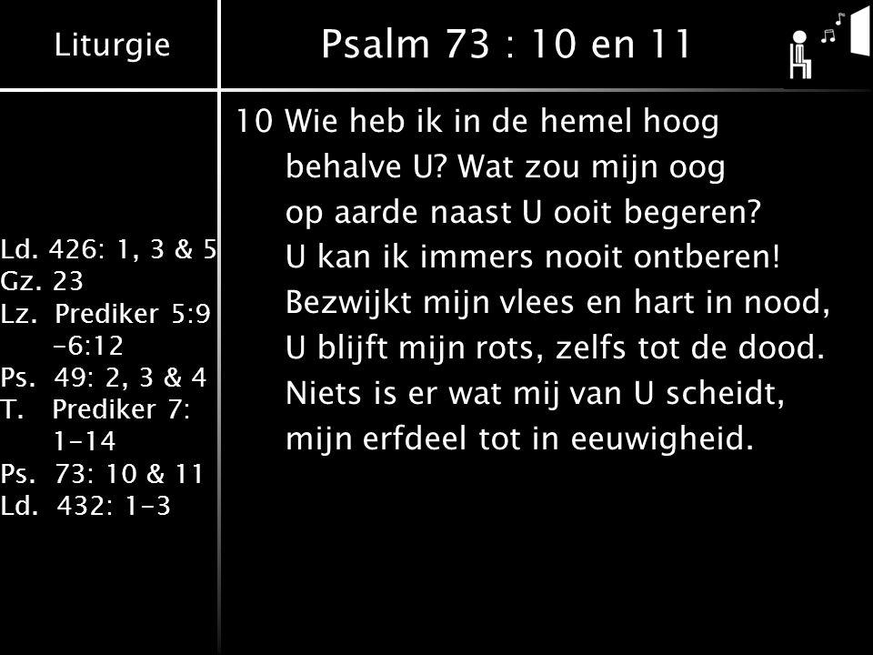 Psalm 73 : 10 en 11 10 Wie heb ik in de hemel hoog
