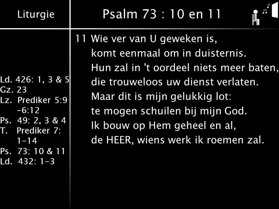 Psalm 73 : 10 en 11 11 Wie ver van U geweken is,