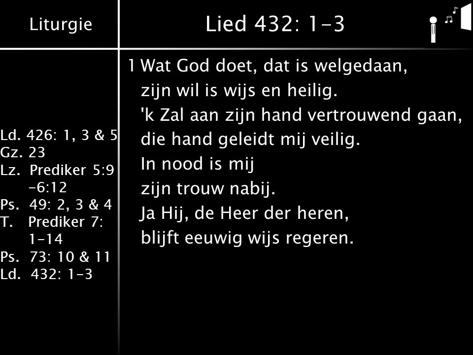 Lied 432: 1-3 1 Wat God doet, dat is welgedaan,