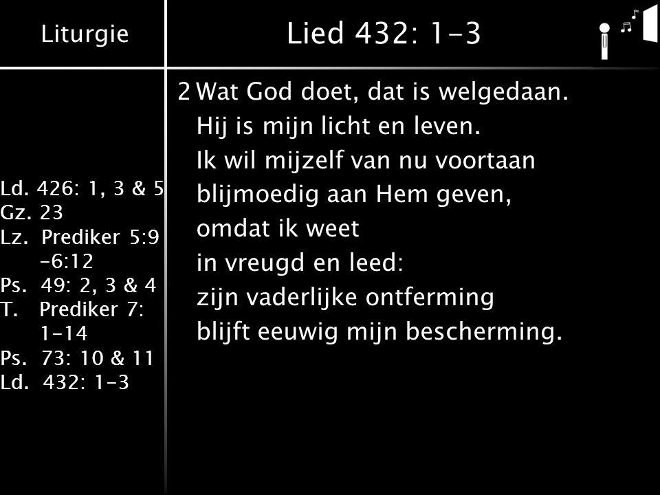 Lied 432: 1-3 2 Wat God doet, dat is welgedaan.