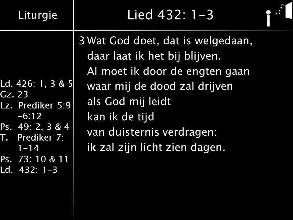 Lied 432: 1-3 3 Wat God doet, dat is welgedaan,