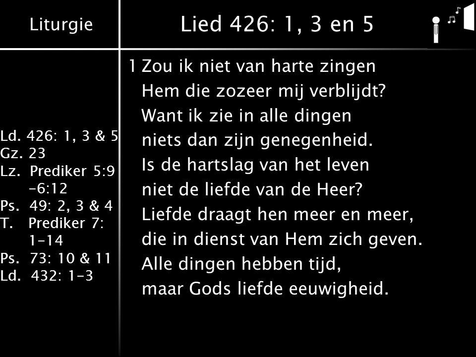 Lied 426: 1, 3 en 5 1 Zou ik niet van harte zingen