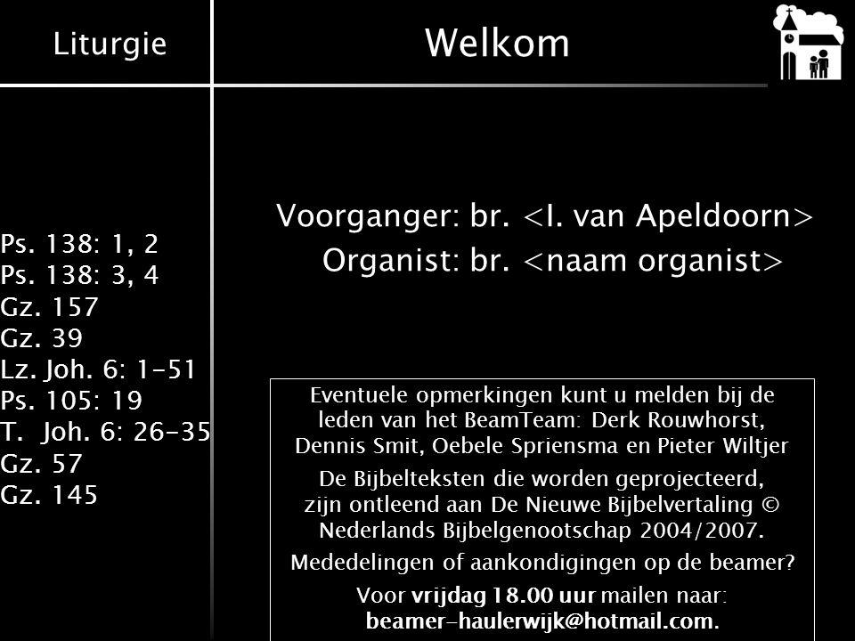 Welkom Voorganger: br. <I. van Apeldoorn> Organist: br. <naam organist>