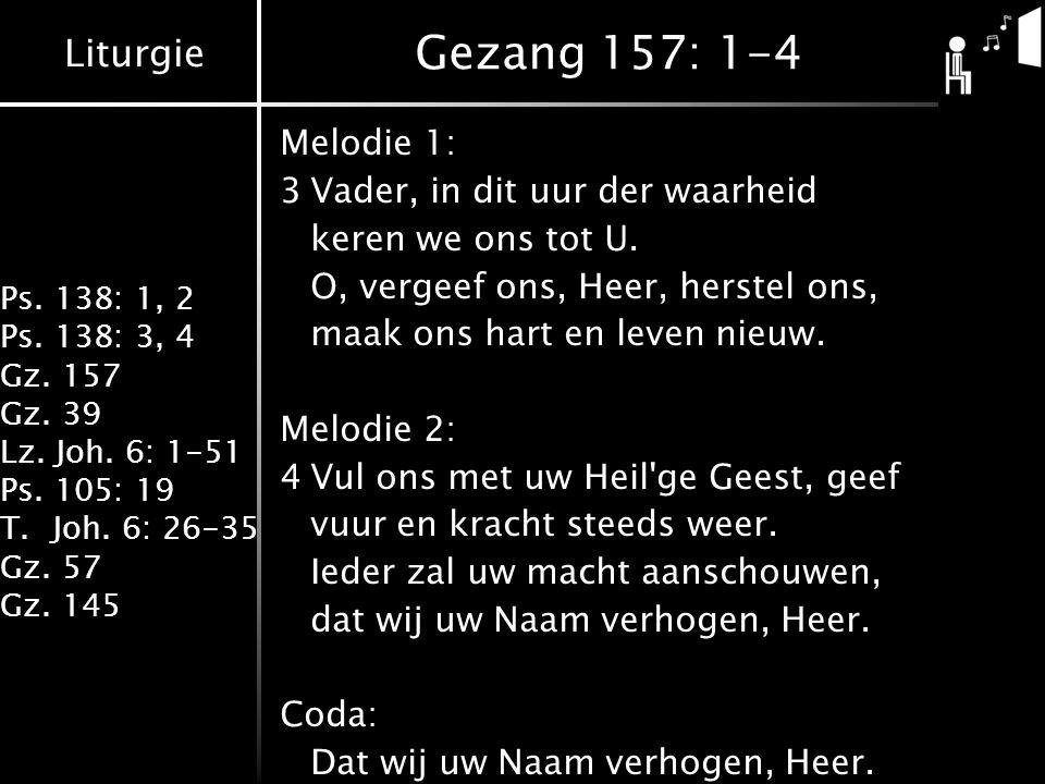 Gezang 157: 1-4 Melodie 1: 3 Vader, in dit uur der waarheid
