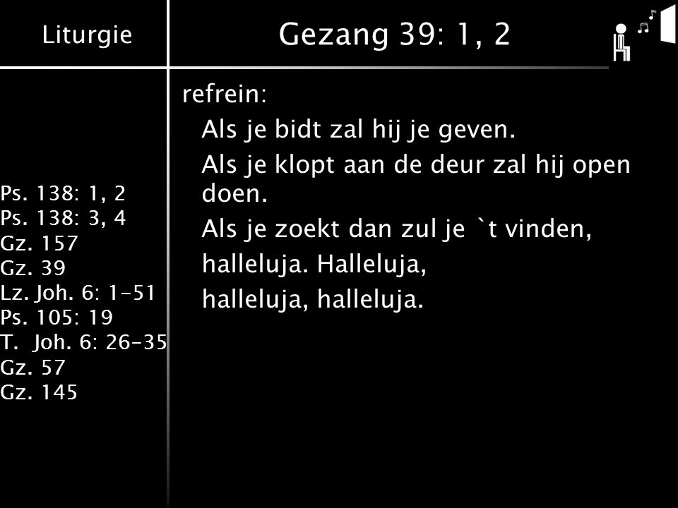 Gezang 39: 1, 2 refrein: Als je bidt zal hij je geven.