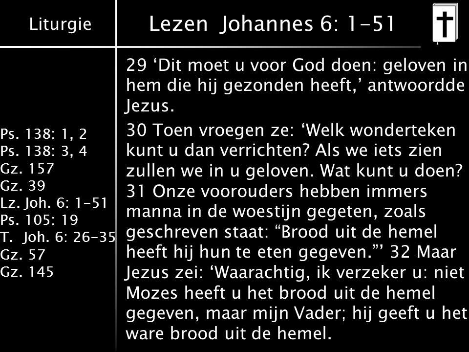 Lezen Johannes 6: 1-51 29 'Dit moet u voor God doen: geloven in hem die hij gezonden heeft,' antwoordde Jezus.