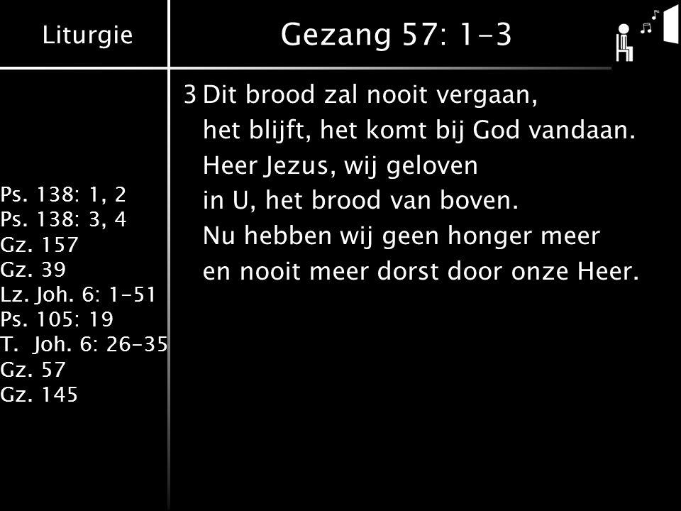 Gezang 57: 1-3 3 Dit brood zal nooit vergaan,