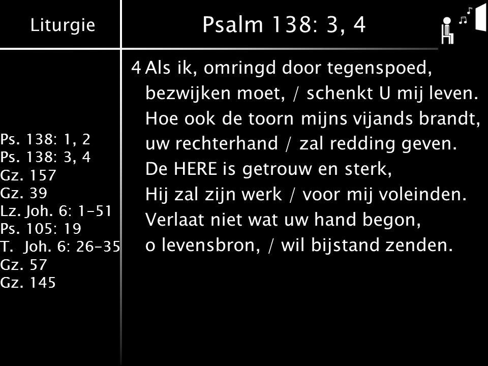 Psalm 138: 3, 4 4 Als ik, omringd door tegenspoed,