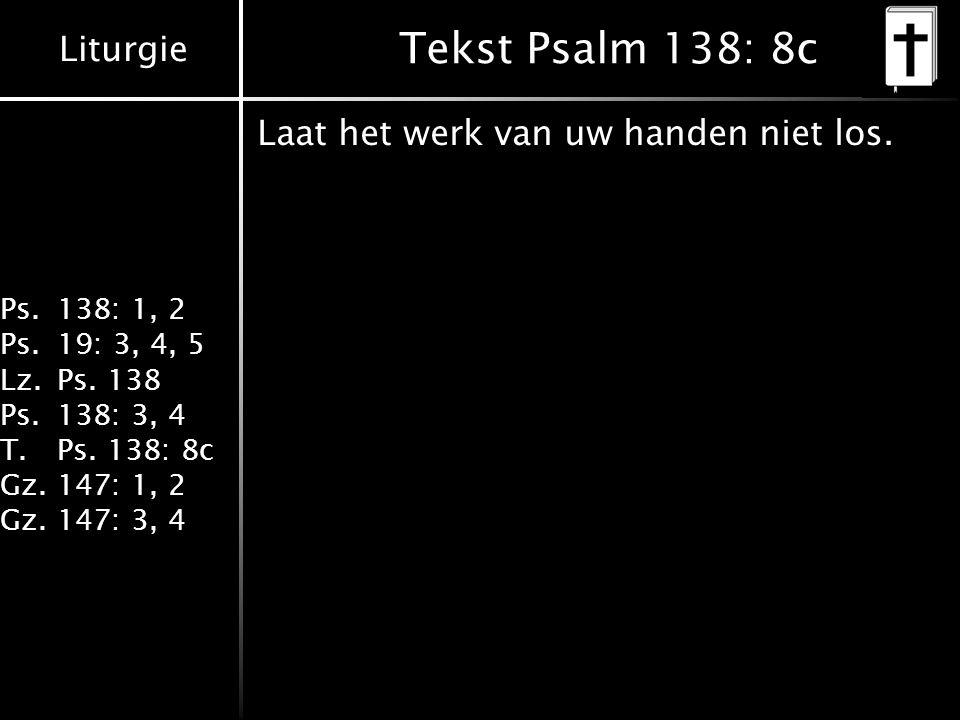 Tekst Psalm 138: 8c Laat het werk van uw handen niet los.