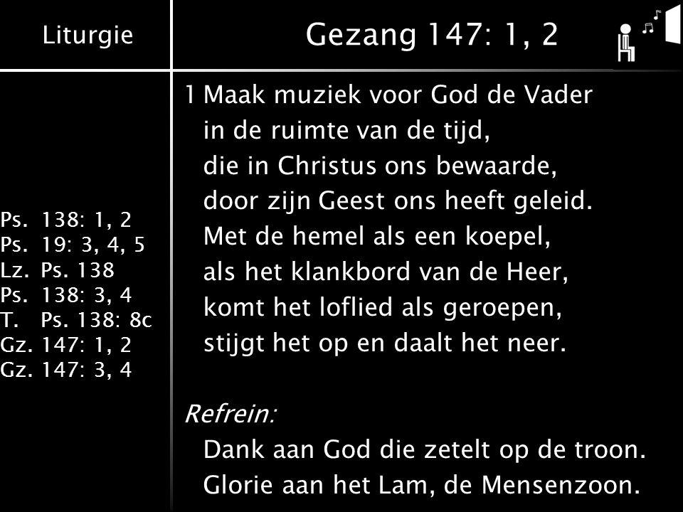 Gezang 147: 1, 2 1 Maak muziek voor God de Vader