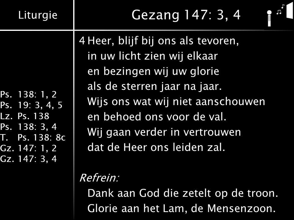 Gezang 147: 3, 4 4 Heer, blijf bij ons als tevoren,