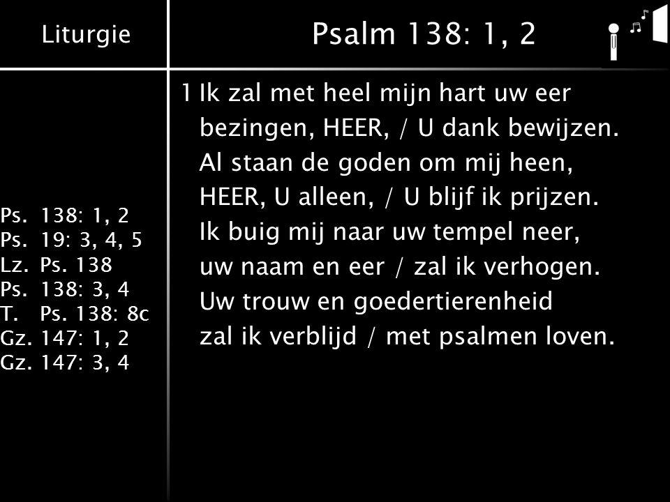 Psalm 138: 1, 2 1 Ik zal met heel mijn hart uw eer
