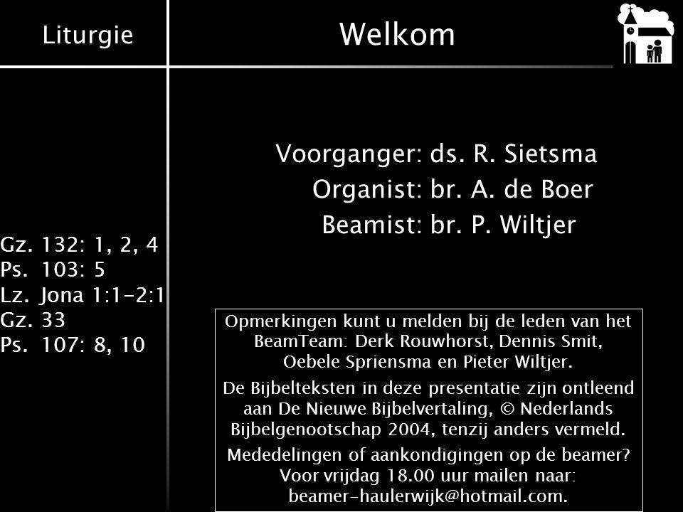 Welkom Voorganger: ds. R. Sietsma Organist: br. A. de Boer Beamist: br. P. Wiltjer