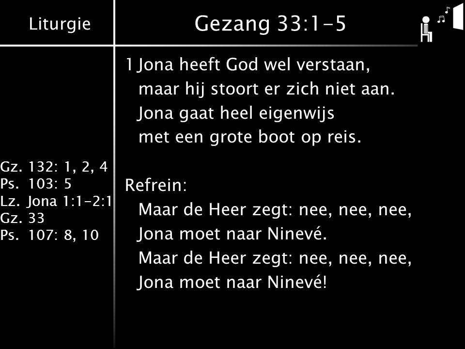 Gezang 33:1-5 1 Jona heeft God wel verstaan,