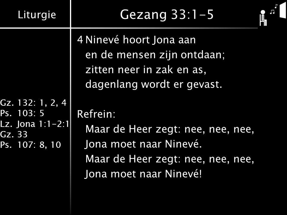 Gezang 33:1-5 4 Ninevé hoort Jona aan en de mensen zijn ontdaan;