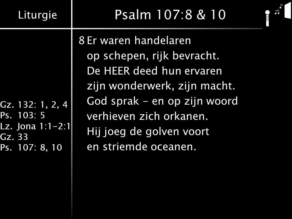 Psalm 107:8 & 10 8 Er waren handelaren op schepen, rijk bevracht.