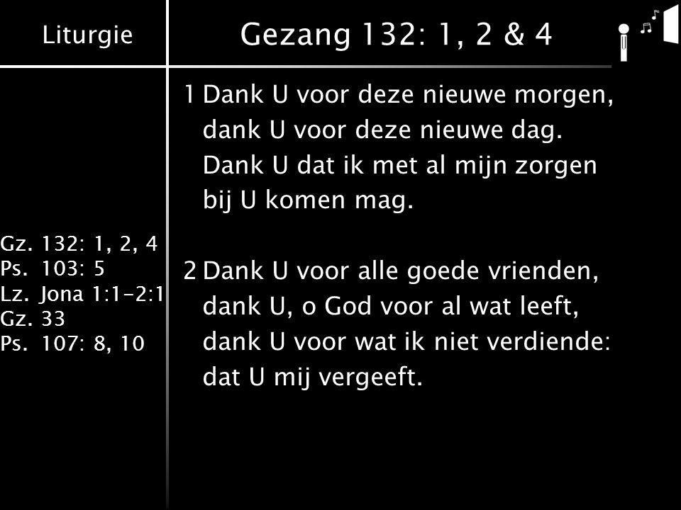 Gezang 132: 1, 2 & 4 1 Dank U voor deze nieuwe morgen,