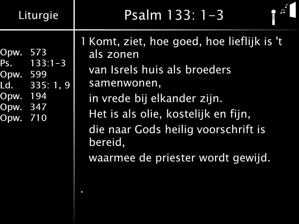 Psalm 133: 1-3 1 Komt, ziet, hoe goed, hoe lieflijk is t als zonen