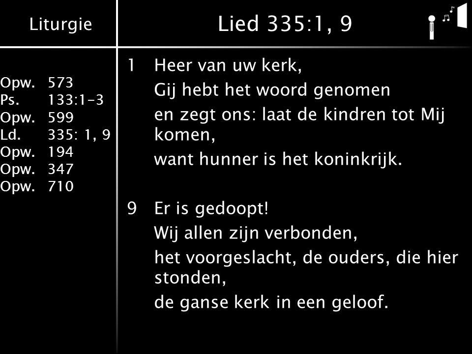 Lied 335:1, 9 1 Heer van uw kerk, Gij hebt het woord genomen