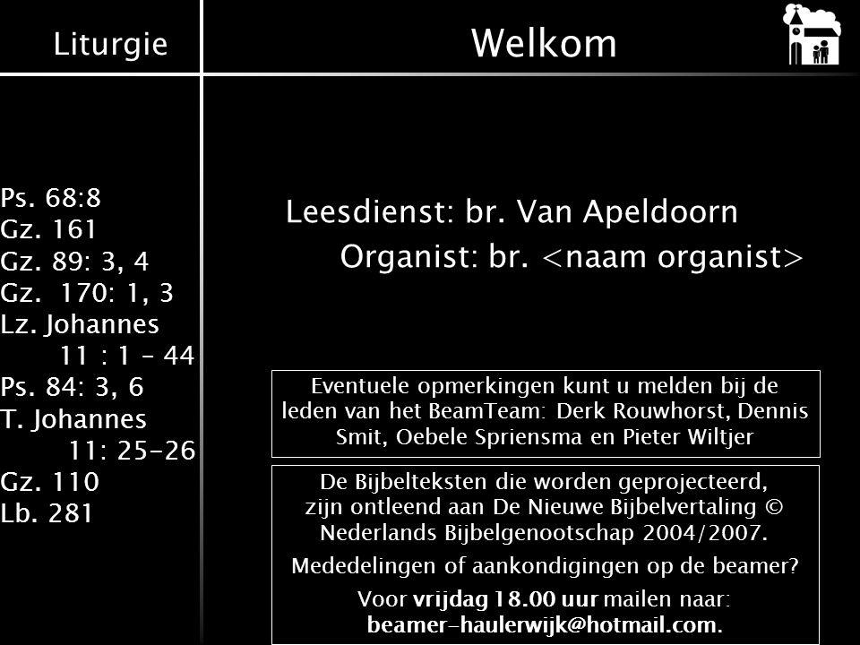 Welkom Leesdienst: br. Van Apeldoorn Organist: br. <naam organist>