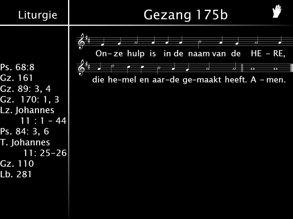 Gezang 175b On - ze hulp is in de naam van de HE - RE,
