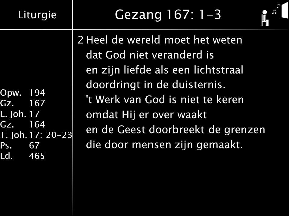 Gezang 167: 1-3 2 Heel de wereld moet het weten