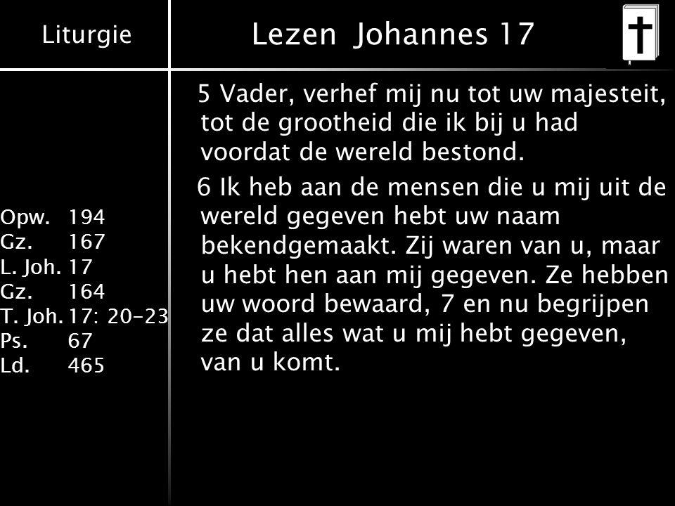 Lezen Johannes 17 5 Vader, verhef mij nu tot uw majesteit, tot de grootheid die ik bij u had voordat de wereld bestond.