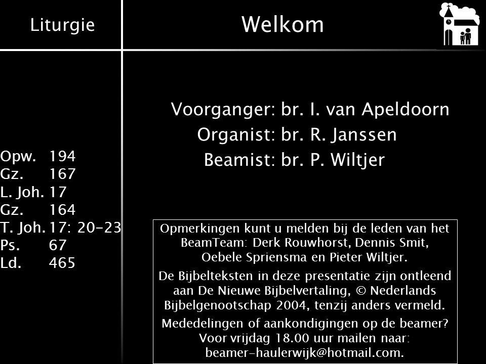 Welkom Voorganger: br. I. van Apeldoorn Organist: br. R. Janssen Beamist: br. P. Wiltjer