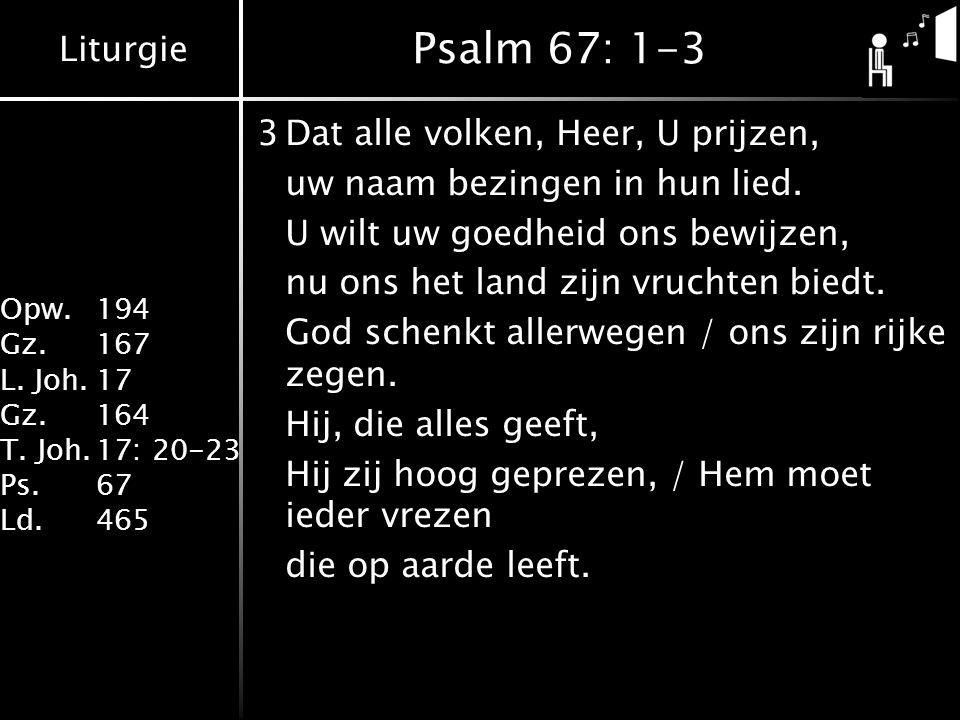 Psalm 67: 1-3 3 Dat alle volken, Heer, U prijzen,
