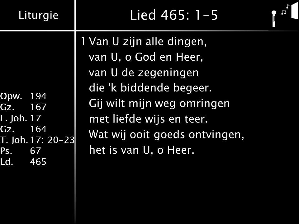 Lied 465: 1-5 1 Van U zijn alle dingen, van U, o God en Heer,