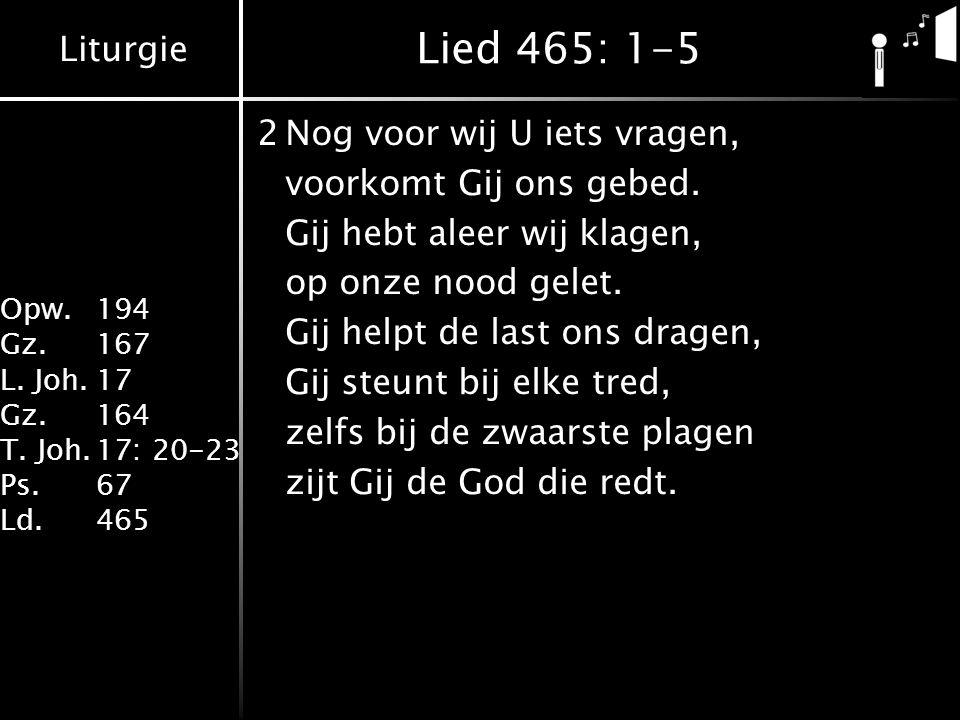 Lied 465: 1-5 2 Nog voor wij U iets vragen, voorkomt Gij ons gebed.