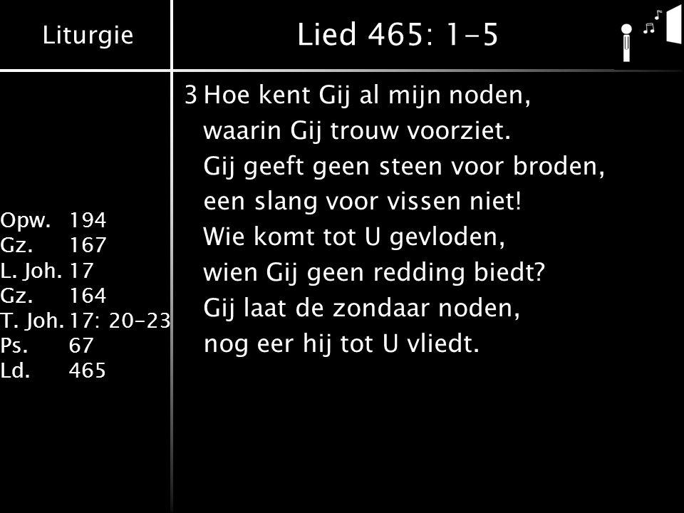 Lied 465: 1-5 3 Hoe kent Gij al mijn noden, waarin Gij trouw voorziet.