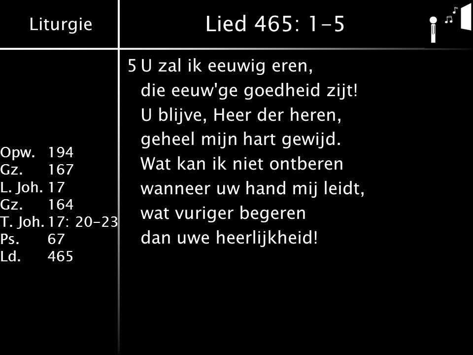 Lied 465: 1-5 5 U zal ik eeuwig eren, die eeuw ge goedheid zijt!