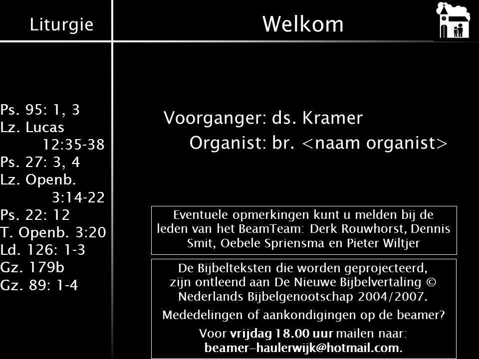Welkom Voorganger: ds. Kramer Organist: br. <naam organist>