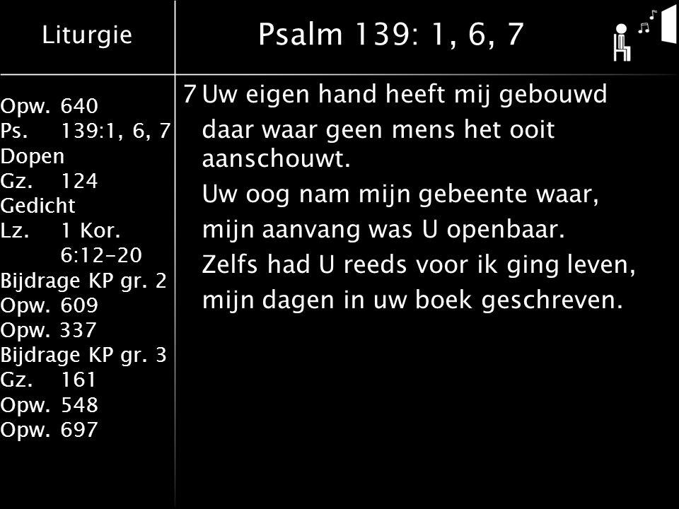 Psalm 139: 1, 6, 7 7 Uw eigen hand heeft mij gebouwd