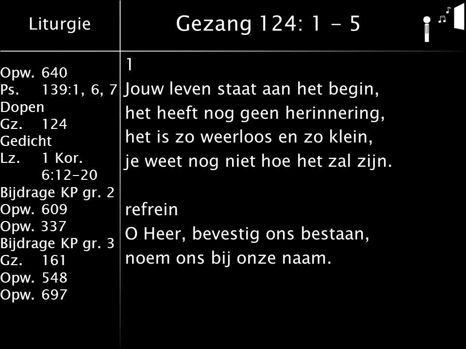Gezang 124: 1 - 5 1 Jouw leven staat aan het begin,