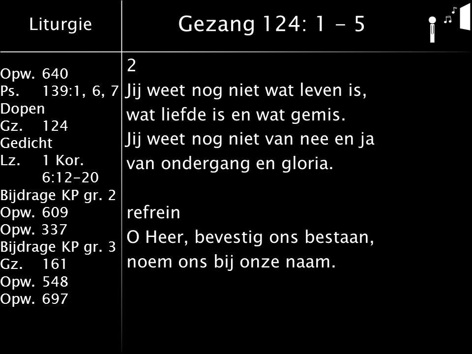 Gezang 124: 1 - 5 2 Jij weet nog niet wat leven is,