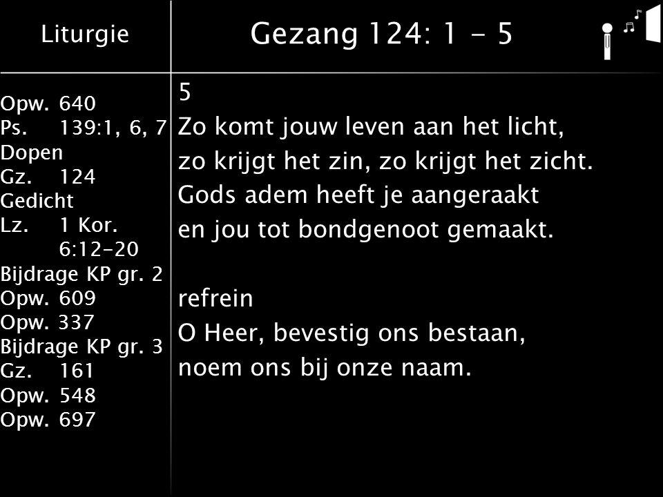 Gezang 124: 1 - 5 5 Zo komt jouw leven aan het licht,