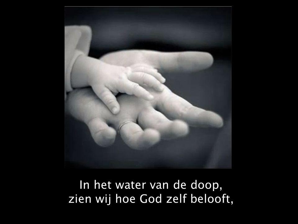 In het water van de doop, zien wij hoe God zelf belooft,