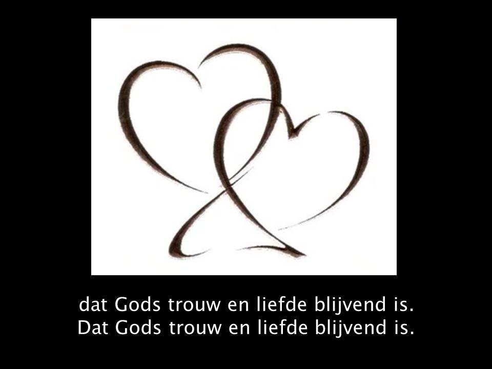 dat Gods trouw en liefde blijvend is