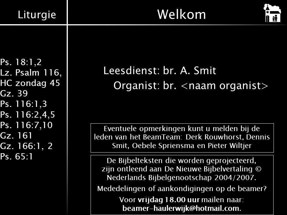 Welkom Leesdienst: br. A. Smit Organist: br. <naam organist>