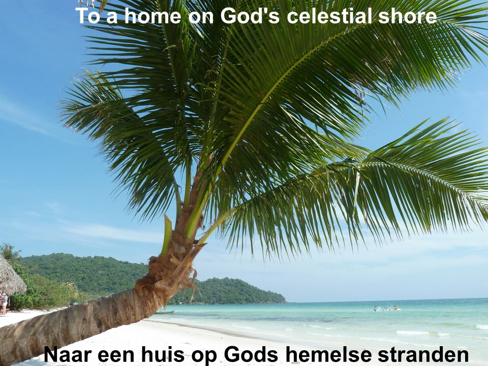 To a home on God s celestial shore