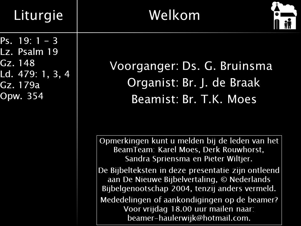 Welkom Voorganger: Ds. G. Bruinsma Organist: Br. J. de Braak Beamist: Br. T.K. Moes